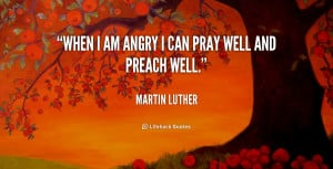 quote-Martin-Luther-when-i-am-angry-i-can-pray-55939.png