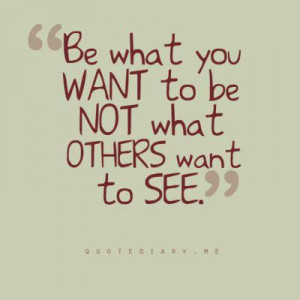 be+what+you+want+to+be+not+what+others+want+to+see.jpg