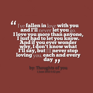 Quotes Picture: i've fallen in love with you and i'll never let you go ...