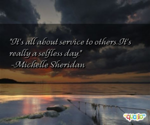 It's all about service to others . It's really a selfless day.
