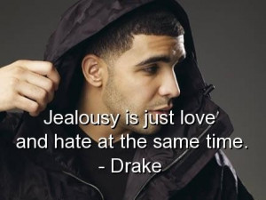 Drake quotes and sayings jealousy love hate