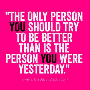 "Savvy Quote: ""The Only Person You Should Try to be Better Than…"