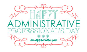 Happy Administrative Professions Day!!