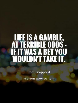 Life Quotes Gambling Quotes Tom Stoppard Quotes