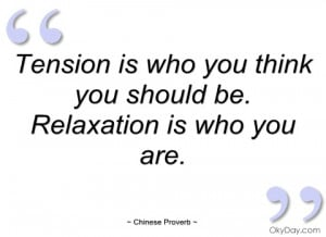 tension is who you think you should be chinese proverb