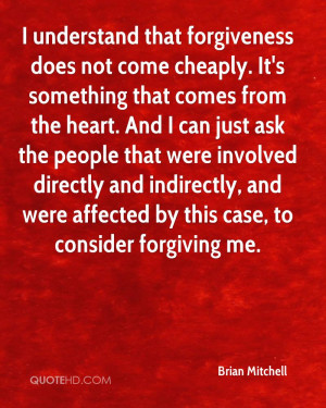 understand that forgiveness does not come cheaply. It's something ...