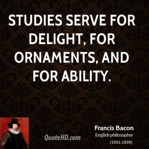 Studies serve for delight, for ornaments, and for ability.
