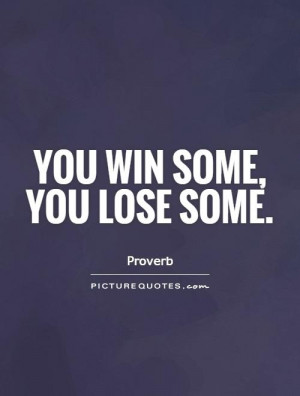 You Win Some You Lose Some Friday Quote