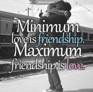 Minimum Love and Maximum Friendship Quote Picture