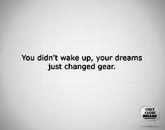 quote you didn t wake up your dreams just changed gear quotes gears ...