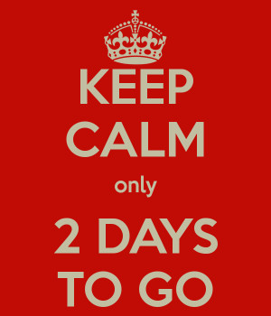 KEEP CALM only 2 DAYS TO GO