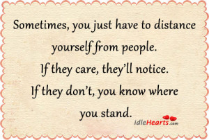 Sometimes, you just have to distance yourself from people. If they ...