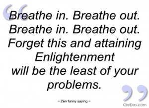 breathe in zen funny saying