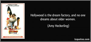 Hollywood is the dream factory, and no one dreams about older women ...