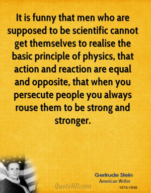 It is funny that men who are supposed to be scientific cannot get ...