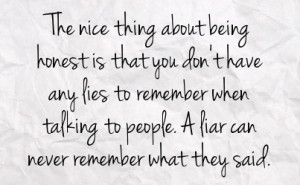 ... when talking to people a liar can never remember what they said