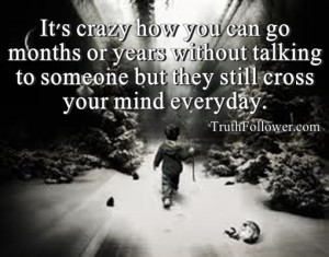 It's crazy how you can go months or years without talking to someone ...
