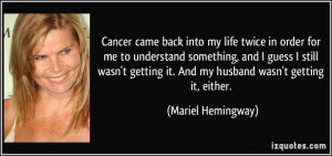 Cancer came back into my life twice in order for me to understand ...