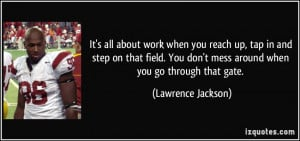 ... don't mess around when you go through that gate. - Lawrence Jackson