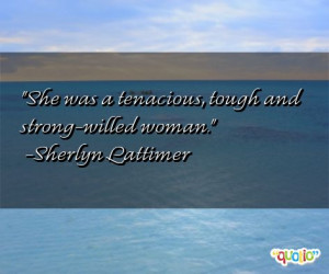 She was a tenacious, tough and strong-willed