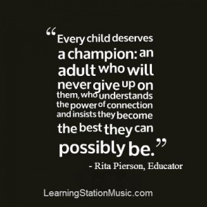This is an honored quote from a great educator who devoted her life to ...
