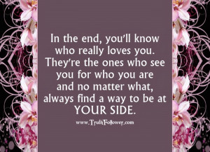 ... you ll know which people really love you they re the ones who see you