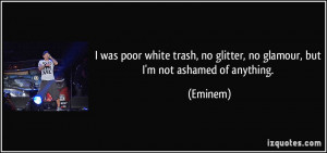 was poor white trash, no glitter, no glamour, but I'm not ashamed of ...
