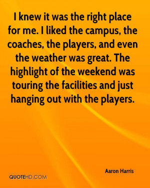 knew it was the right place for me. I liked the campus, the coaches ...