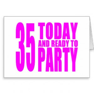Girls 35th Birthdays : 35 Today and Ready to Party Greeting Cards