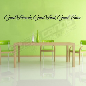 Good Friends....Kitchen Wall Words Quotes Lettering Sayings Art