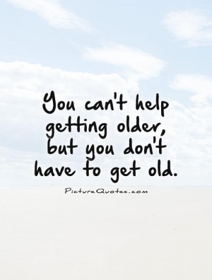 Age Quotes Old Quotes Aging Quotes Growing Old Quotes Young At Heart ...