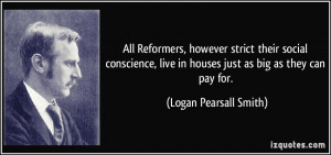 All Reformers, however strict their social conscience, live in houses ...