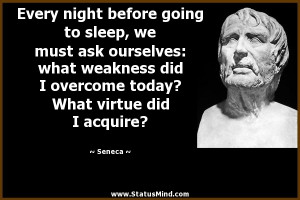 ... today? What virtue did I acquire? - Seneca Quotes - StatusMind.com