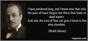 have pondered long, and I know now that only the pure of heart ...