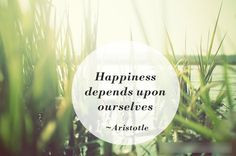depends on ourselves aristotle more aristotle quotes happy quotes ...