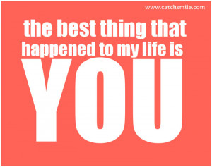 The Best Thing That Happened to My Life is You