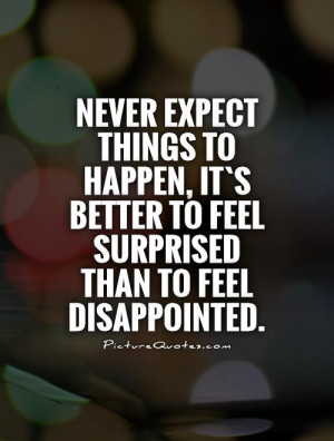 ... better to feel surprised than to feel disappointed Picture Quote #1