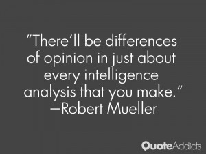 robert mueller quotes there ll be differences of opinion in just about ...