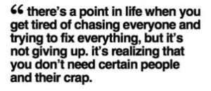 ... not giving up, it's realizing that you don't need certain people and