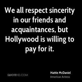 Hattie McDaniel - We all respect sincerity in our friends and ...