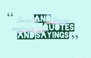 Sweet and famous anniversary quotes and sayings