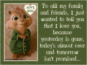 To all my family and friends: I just wanted to tell you that I love ...