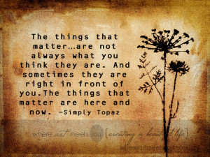 The things that matter…are not always what you think they are. And ...
