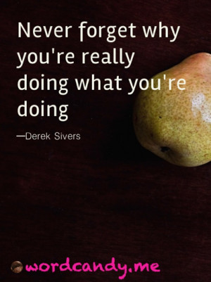 "Business quotes. ""Never forget why you're really doing what you ..."