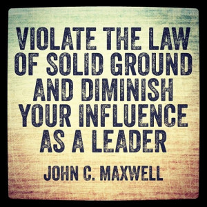 ... ground and diminish your influence as a leader.