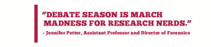 DEBATE SEASON IS MARCH MADNESS FOR RESEARCH NERDS. – Jennifer Potter ...