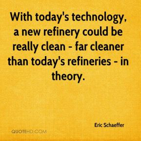 ... refinery could be really clean - far cleaner than today's refineries