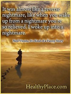 Quote on depression: It was almost like a reverse nightmare, like when ...