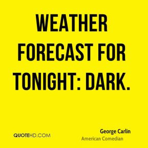 george-carlin-funny-quotes-weather-forecast-for-tonight.jpg