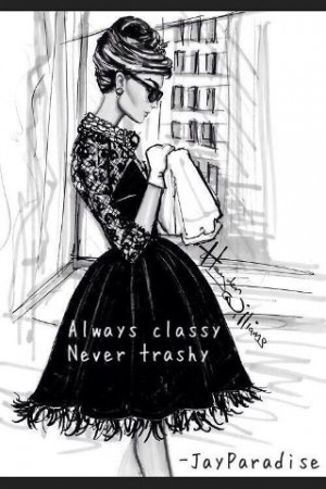 Always classy, Never trashy. And a little bit sassy..... My motto